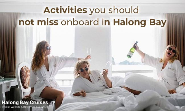 Activities you should not miss onboard in Halong Bay