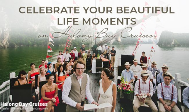 Celebrate your beautiful life moments on Halong Bay Cruises