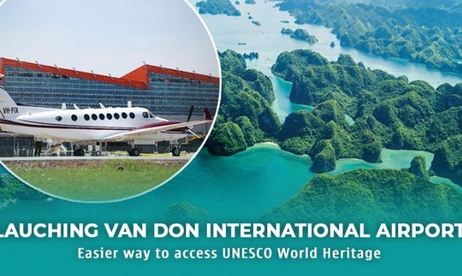 Launching Van Don International Airport - Easier way to access UNESCO World Heritage