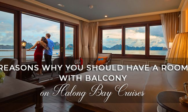 Reasons why you should have a room with balcony on Halong Bay Cruises