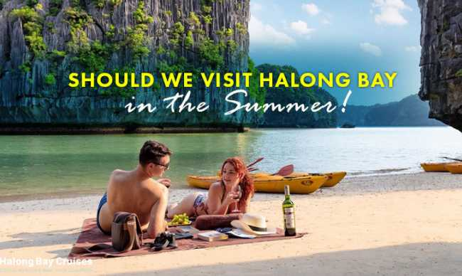 Should we visit Halong Bay in the Summer?